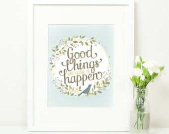 Good Things Are Going To Happen. Hand Lettered Positive Quote Print. Duck Egg Blue. Yellow. Bird. Typography. Motivational Quote. 10x8