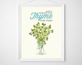 Kitchen Thyme Print - Ain't Nobody Got Thyme For That - Poster wall art decor herb herbs modern spices herbs funny pun aqua custom color