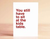 Funny Graduation Card - Birthday Card - 30th Birthday Card - 40th Birthday Card - You still have to sit at the kids table.
