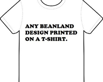 BEANLAND T-SHIRT - any design from the shop on a t-shirt - various sizes