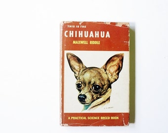 Vintage 1950s Chihuahua Dog Book - This Is The Chihuahua by Maxwell Riddle, For Dog Lovers, Pet Lovers Decor, Photo Prop, Geekery Gifts