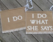I Do and I Do WHAT SHE SAYS Wedding Chair Signs - Wedding Chair Banner - Mr and Mrs Chair Signs - Bride Groom Chair Signs - Burlap Signs