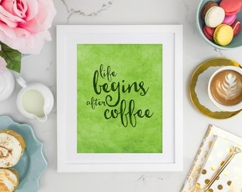 Life Begins After Coffee - 8x10 Digital Print - Printable Art - Coffee Print - Coffee Quote - Office Art - Coffee Lover Gift - Kitchen Decor
