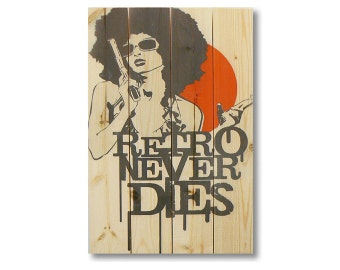 """14x20 """"Retro Never Dies"""" on spruce. Indoor and Outdoor Decor. (WRND1420)"""
