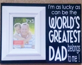 Dad gift, Picture Frame, I'm As Lucky As Can Be The World's Greatest Dad Belongs To Me, Father, Dad, Father's Day Gift