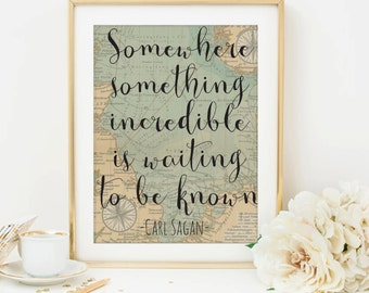 Carl sagan quote Somewhere something incredible is waiting to be known Travel Quote inspirational quote Map print Map printable quote art