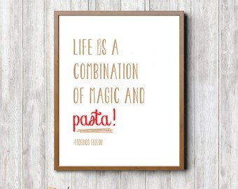 Life is a Combination of Magic and Pasta Printed Quote
