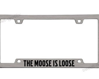 the moose is loose license plate frame