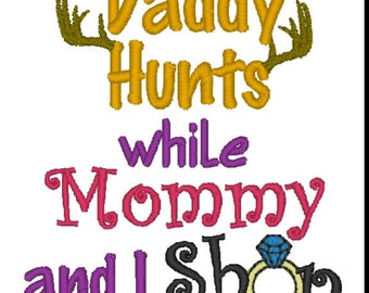 Daddy hunts while Mommy and I shop! ! Embroidered Shirt/Bodysuit/Burp Cloth/Hand Towel!
