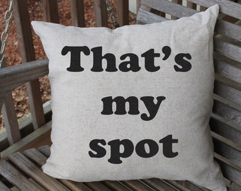 Pillow Cushion Cover, That's My Spot, Funny Pillow Cover, Pillow Quote, Couch Cushion, Custom Pillow Cover, 18 x 18 cushion