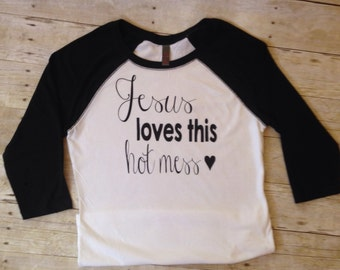Jesus loves this hot mess shirt, jesus loves, womens shirt, jesus shirt