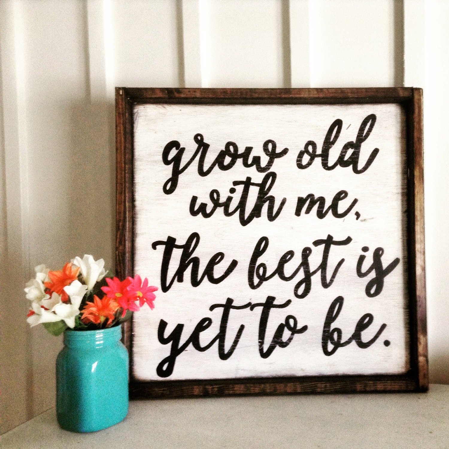 Grow Old With Me The Best Is Yet To Be Wood Sign/ Wood Frame/