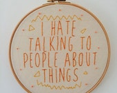 """Aubrey Plaza aka April Ludgate (Parks and Recreation) Quote Embroidery """"I Hate Talking To People About Things"""""""