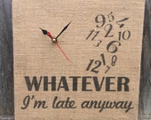 Whatever I'm late anyway clock on burlap