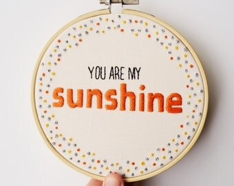 Inspirational Quote Hand Embroidery Hoop Art 5 inch 'You are my sunshine'