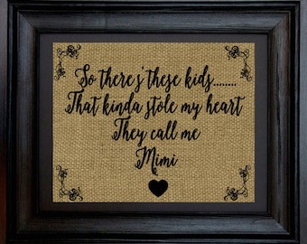So there's these kids..that kinda stole my heart They call me Grandma Burlap Print-Can also customize to say Mimi,Gigi,Gaga Wall Decor