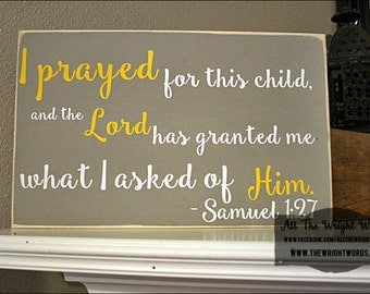 "18x12"" I Prayed For This Child And The Lord Has Granted Me What I asked of Him Wood Sign - Samuel 1:27 - Love - Nursery - Nursery Decor"