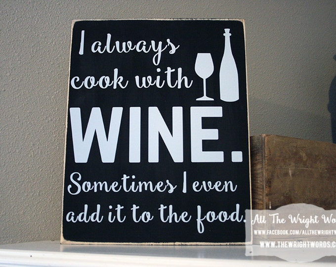 "12x14"" I Always Cook With Wine Sometimes I Even Add It To The Food Wood Sign"