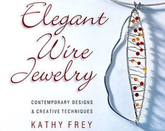 New Elegant Wire Jewelry Book Hammering Wrapping Modern Designs By Kathy Frey WA 580-006