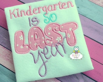 Kindergarten is so Last Year Shirt, Girl Back to School Shirt, Girl Kindergarten Shirt, First Day of School,Kindergarten, Pre-K, First Grade