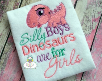 Silly Boys Dinosaurs are for girls shirt or bodysuit, dinosaur shirt, dinosaur, Girl Dinosaur shirt, girl dino shirt