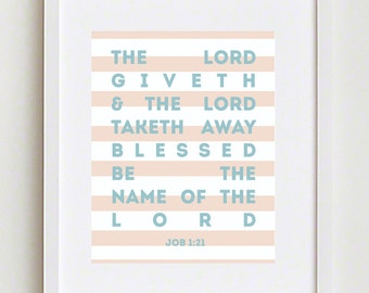 Christian Art Print; The Lord Giveth & The Lord Taketh Away, Blessed Be the Name of The Lord; Job 1:21