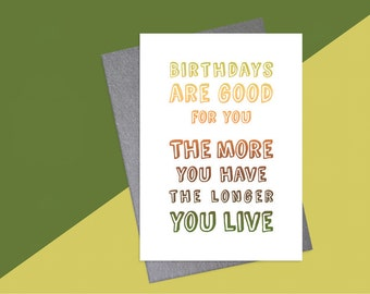 Birthdays are Good for You greeting card ~ B07