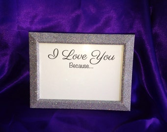 Dry Erase - Daily Reminder I Love You Because Frame and Sign