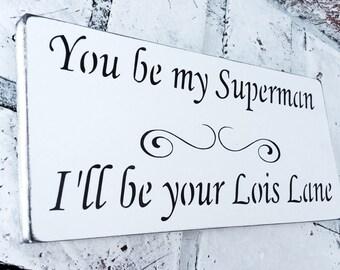 Geekery, gag gift, gift idea, You be my Superman I'll be your Lois Lane sign, funny gift for men, men's gift ideas, guy gift, superhero nerd