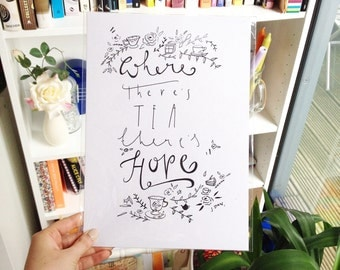 "Hand made drawing ""Where there's tea there's hope"""