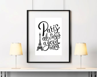 Paris Art - Paris Decor - Paris Print - Paris is Always a Good Idea - Wall Art - Home Decor - Paris Bedroom Art - Typography Art Print. S417