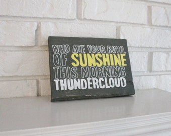 Who Ate Your Bowl of Sunshine This Morning Thundercloud Handmade Hand Painted Wood Sign