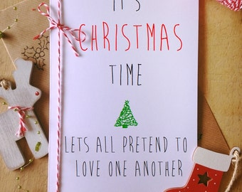 SPECIAL OFFER PRICE** It's Christmas time lets all pretend to love one another Christmas Card seasonal xmas greeting card funny novelty