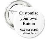 Custom Button, Gift for anyone, Personalize,Keepsake,Special Note, Say what you want, Your Message, Gift Idea,Party favor,Remembrance,Custom