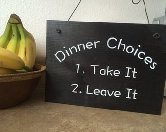 Dinner Choices, Take It, Leave It, Kitchen sign, Wooden Sign