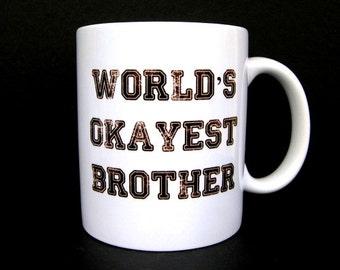 Funny Coffee Mug, Coffee Mug, World's Okayest Brother, Coffee Cup, Unique Coffee Mug, Quote Mug, Funny Mug, Brother Gift, Valentine Brother