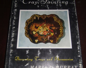 The Art of Tray PAINTING Decorating Trays & Accessories 1954 Maria Murray HCDJ.