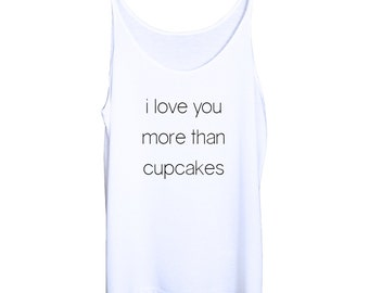 I Love You More Than Cupcakes Slouchy Tank