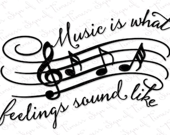 Music is What Feelings Sound Like, SVG, DFX, PNG, Cutting File, Silhouette, Cameo, Cricut, Cutting Machine, Vinyl