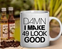 49th birthday, 1967, Damn I make 49, 49th birthday gift, 49 years old, coffee mug, birthday gifts, birthday mug, happy birthday, tea mug