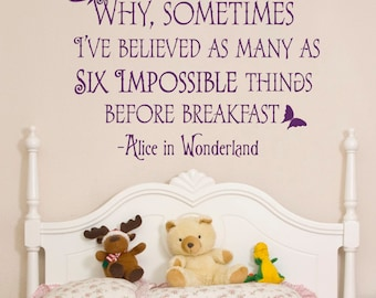 Wall Decal Alice In Wonderland Quote Why Sometimes I've Believed As Many As Six Impossible Things Before Breakfast Bedroom Nursery Art Q028