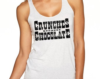 CRUNCHES BECAUSE CHOCOLATE Racerback Workout Tank Top for Gym, Yoga, Fitness. For Chocoholics. Next Level Brand Larger Sizes