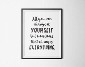 "Typographic Print Wall Art ""All you can change is YOURSELF but sometimes that changes EVERYTHING"" - Instant Download PDF file"