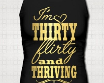 I'm Thirty Flirty And Thriving Tank Top Dirty 30 Shirt Birthday Girl Bar Crawl Girls Night Out Drinking Party Celebration Custom Made