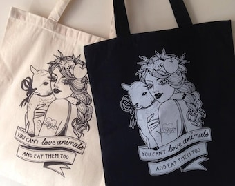 You Can't Love Animals and Eat Them Too tote bag - Vegan - Ethical - Cotton