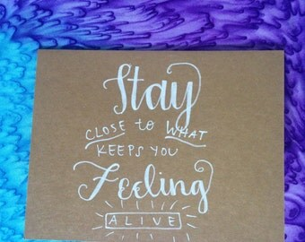 Stay Close to What Keeps You Feeling Alive Hand-Lettered Card
