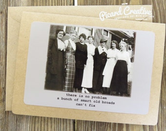 There is no problem a bunch of old broads can't fix. Funny Vintage Photo Friendship Greeting Card Kraft Card Stock - Blank Inside