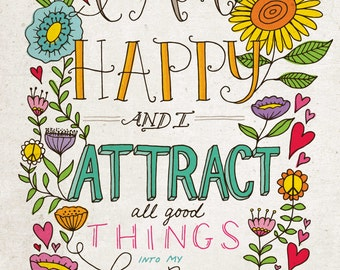 I Am Happy and I Attract All good Things - Daily Affirmations 11 x 14 Print