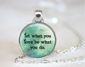 """Let What You Love Be What You Do Changeable Magnetic 1"""" Pendant Necklace"""
