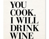 You Cook, I Will Drink Wine Print - Wino - Wine Art - Happy Hour - Bar Cart - Bar Sign - Kitchen Art - Cocktails